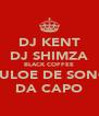 DJ KENT DJ SHIMZA BLACK COFFEE CULOE DE SONG DA CAPO - Personalised Poster A4 size