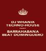 DJ WHANIX TECHNO-HOUSE TODAY BARRAHABANA BEAT DOMINGUERO - Personalised Poster A4 size
