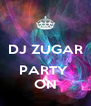 DJ ZUGAR  PARTY  ON - Personalised Poster A4 size