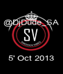 @DjDude_SA    5' Oct 2013 - Personalised Poster A4 size