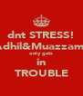 dnt STRESS! Adhil&Muazzam  only gets in TROUBLE - Personalised Poster A4 size