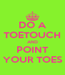 DO A TOETOUCH AND POINT YOUR TOES - Personalised Poster A4 size