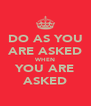 DO AS YOU ARE ASKED WHEN YOU ARE ASKED - Personalised Poster A4 size