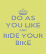 DO AS YOU LIKE AND RIDE YOUR BIKE - Personalised Poster A4 size