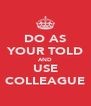 DO AS YOUR TOLD AND USE COLLEAGUE - Personalised Poster A4 size