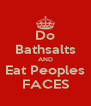 Do Bathsalts AND Eat Peoples FACES - Personalised Poster A4 size