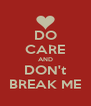 DO CARE AND DON't BREAK ME - Personalised Poster A4 size
