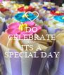 DO CELEBRATE COZ ITS A SPECIAL DAY - Personalised Poster A4 size