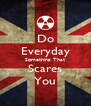 Do Everyday Something That Scares You - Personalised Poster A4 size
