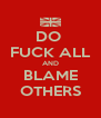 DO  FUCK ALL AND BLAME OTHERS - Personalised Poster A4 size