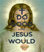 DO GOOD LIKE JESUS WOULD - Personalised Poster A4 size