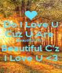 Do I Love U Cuz U Are  Beautiful /R u  Beautiful C'z I Love U <3 - Personalised Poster A4 size