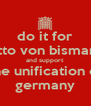 do it for otto von bismark and support  the unification of germany - Personalised Poster A4 size