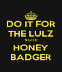 DO IT FOR THE LULZ VOTE HONEY BADGER - Personalised Poster A4 size
