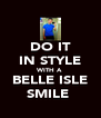 DO IT IN STYLE WITH A BELLE ISLE SMILE  - Personalised Poster A4 size
