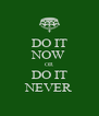 DO IT NOW OR DO IT NEVER - Personalised Poster A4 size