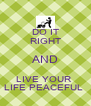 DO IT RIGHT AND LIVE YOUR  LIFE PEACEFUL  - Personalised Poster A4 size