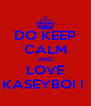 DO KEEP CALM AND LOVE KASEYBOI !  - Personalised Poster A4 size