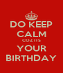DO KEEP CALM COZ ITS YOUR BIRTHDAY - Personalised Poster A4 size