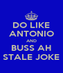 DO LIKE ANTONIO AND BUSS AH STALE JOKE - Personalised Poster A4 size