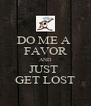 DO ME A  FAVOR AND JUST  GET LOST - Personalised Poster A4 size