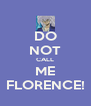 DO NOT CALL ME FLORENCE! - Personalised Poster A4 size