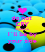 do not  CRY anymore  I´ll be by your side - Personalised Poster A4 size