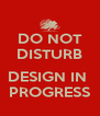 DO NOT DISTURB  DESIGN IN  PROGRESS - Personalised Poster A4 size