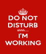 DO NOT DISTURB shhh.... I'M WORKING - Personalised Poster A4 size