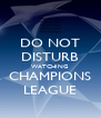 DO NOT DISTURB WATCHING CHAMPIONS LEAGUE - Personalised Poster A4 size