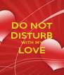 DO NOT DISTURB WITH MY LOVE  - Personalised Poster A4 size