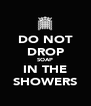 DO NOT DROP SOAP IN THE SHOWERS - Personalised Poster A4 size