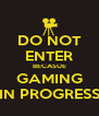 DO NOT ENTER BECASUE GAMING IN PROGRESS - Personalised Poster A4 size