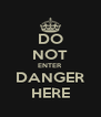DO NOT ENTER DANGER HERE - Personalised Poster A4 size