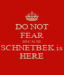 DO NOT FEAR BECAUSE SCHNETBEK is HERE - Personalised Poster A4 size