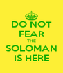 DO NOT FEAR THE SOLOMAN IS HERE - Personalised Poster A4 size
