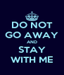 DO NOT GO AWAY AND STAY WITH ME - Personalised Poster A4 size
