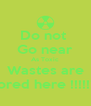 Do not  Go near As Toxic Wastes are Stored here !!!!!!!!! - Personalised Poster A4 size