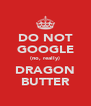 DO NOT GOOGLE (no, really) DRAGON BUTTER - Personalised Poster A4 size