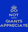 DO NOT HATE GIANTS APPRECIATE - Personalised Poster A4 size