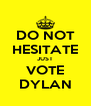 DO NOT HESITATE JUST VOTE DYLAN - Personalised Poster A4 size