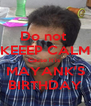 Do not  KEEEP CALM Cause it is  MAYANK'S BIRTHDAY - Personalised Poster A4 size
