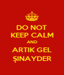 DO NOT KEEP CALM AND ARTIK GEL ŞINAYDER - Personalised Poster A4 size