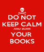 DO NOT KEEP CALM AND BURN YOUR  BOOKS - Personalised Poster A4 size