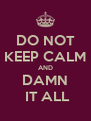 DO NOT KEEP CALM AND DAMN  IT ALL - Personalised Poster A4 size