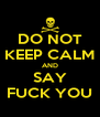 DO NOT KEEP CALM AND SAY FUCK YOU - Personalised Poster A4 size