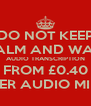 DO NOT KEEP CALM AND WAIT AUDIO TRANSCRIPTION FROM £0.40 PER AUDIO MIN - Personalised Poster A4 size