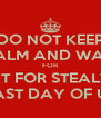 DO NOT KEEP CALM AND WAIT FOR WAIT FOR STEALTH'S LAST DAY OF US - Personalised Poster A4 size