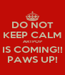 DO NOT KEEP CALM ARTPOP IS COMING!! PAWS UP! - Personalised Poster A4 size