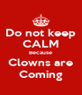 Do not keep CALM Because Clowns are Coming - Personalised Poster A4 size